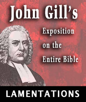 John Gill's Exposition on the Entire Bible-Book of Lamentations