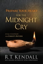 Prepare Your Heart for the Midnight Cry: A Call to be Ready for Christ's Return by R.T. Kendall