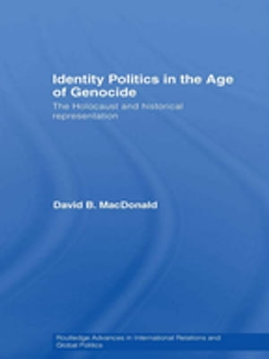 Identity Politics in the Age of Genocide The Holocaust and Historical Representation