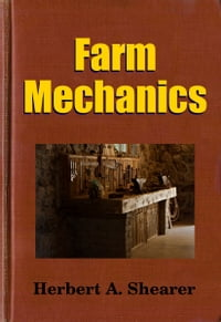 Farm Mechanics: Machinery and Its Use to Save Hand Labor on the Farm.