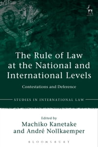 The Rule of Law at the National and International Levels: Contestations and Deference