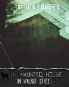 The Haunted House on Walnut Street by Brian Barnes