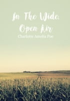 In The Wide, Open Air by Charlotte Amelia Poe