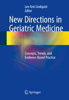 New Directions in Geriatric Medicine: Concepts, Trends, and Evidence-Based Practice by Lee Ann Lindquist