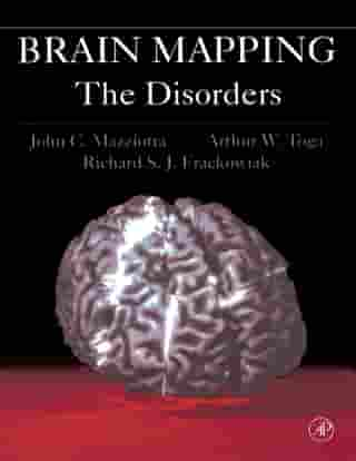 Brain Mapping: The Disorders: The Disorders by Arthur W. Toga