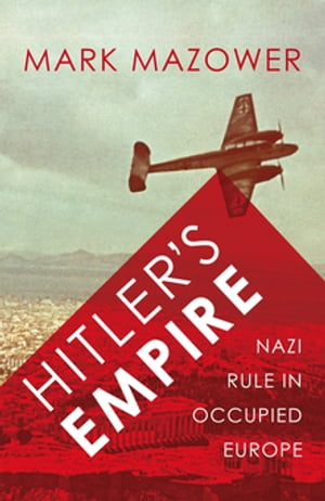 Hitler's Empire Nazi Rule in Occupied Europe