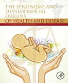 The Epigenome and Developmental Origins of Health and Disease by Cheryl S Rosenfeld
