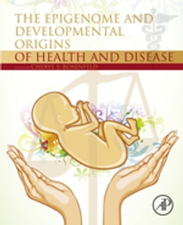 Book The Epigenome and Developmental Origins of Health and Disease by Cheryl S Rosenfeld