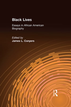 Black Lives: Essays in African American Biography Essays in African American Biography
