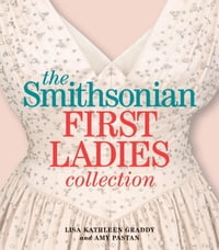 The Smithsonian First Ladies Collection