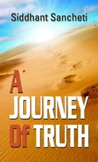 A Journey of Truth by Siddhant Sancheti