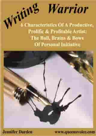 6 Characteristics Of A Productive, Prolific, And Profitable Artist: The Bull, Brains, And Bows Of Personal Initiative by Jennifer Darden