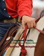 Crooked Trails, The Original Classic Western Novel by Frederic Remington