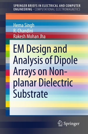 EM Design and Analysis of Dipole Arrays on Non-planar Dielectric Substrate de Hema Singh