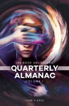 The Book Smugglers' Quarterly Almanac: Volume 1 by Book Smugglers Publishing