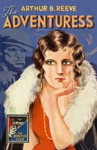 The Adventuress (The Detective Club) by Arthur B. Reeve