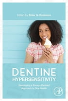 Dentine Hypersensitivity: Developing a Person-centred Approach to Oral Health by Peter Glenn Robinson