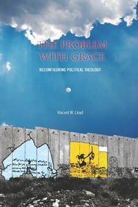 The Problem with Grace: Reconfiguring Political Theology