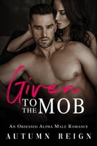 Given to the Mob: Rossi Brothers, #1 by autumn reign