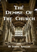 The Demise Of The Church by Samuel Adullam