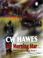 The Morning Star: The Rocheport Saga, #1 by CW Hawes