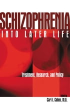 Schizophrenia Into Later Life: Treatment, Research, and Policy