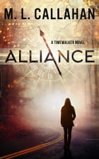 ALLIANCE: A Timewalker Novel by M. L. Callahan