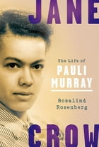 Jane Crow: The Life of Pauli Murray by Rosalind Rosenberg
