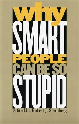 Book Why Smart People Can Be So Stupid by Robert J. Sternberg