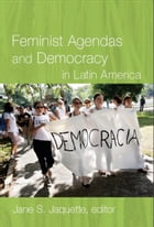 Feminist Agendas and Democracy in Latin America by Jane S. Jaquette