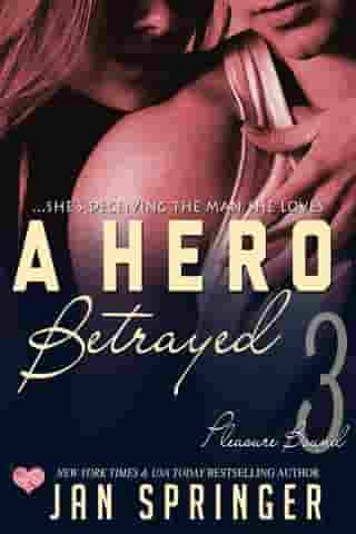 A Hero Betrayed: ...she's deceiving the man she loves. by Jan Springer
