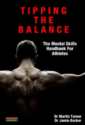 Tipping The Balance: The Mental Skills Handbook For Athletes [Sport Psychology Series] by Dr Martin Turner