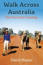 Walk across Australia: The First Solo Crossing by David Mason