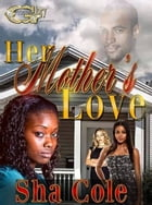 Her Mother's Love by Sha Cole