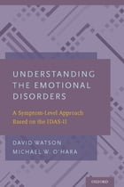 Understanding the Emotional Disorders: A Symptom-Level Approach Based on the IDAS-II by David Watson
