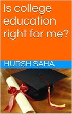 Is college education right for me? by Hursh Saha