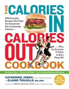 The Calories In, Calories Out Cookbook: 200 Everyday Recipes That Take the Guesswork Out of…