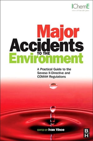 Major Accidents to the Environment A Practical Guide to the Seveso II-Directive and COMAH Regulations