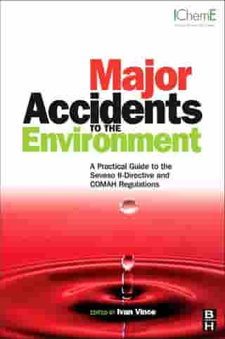 Major Accidents to the Environment: A Practical Guide to the Seveso II-Directive and COMAH Regulations by Ivan Vince