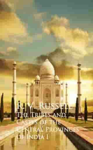 The Tribes and Castes of the Central Provinces of India I