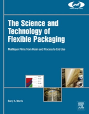 The Science and Technology of Flexible Packaging Multilayer Films from Resin and Process to End Use