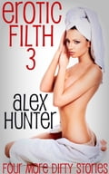 Erotic Filth 3: Four More Dirty Stories f489b658-27d5-4a39-acf4-461fb7f6293f