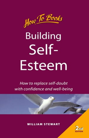 Building self esteem How to replace self-doubt with confidence and well-being