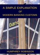 A Simple Explanation of Modern Banking Customs by Humphrey Robinson