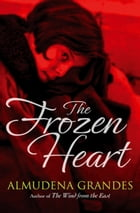 The Frozen Heart: A sweeping epic that will grip you from the first page by Almudena Grandes