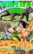 le livre de la jungle by rudyard  kipling