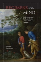 Regimens of the Mind: Boyle, Locke, and the Early Modern Cultura Animi Tradition by Sorana Corneanu
