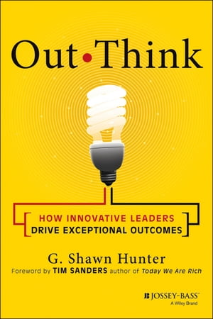 Out Think How Innovative Leaders Drive Exceptional Outcomes
