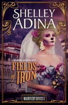 Fields of Iron: A steampunk adventure novel by Shelley Adina