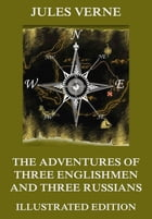 The Adventures of Three Englishmen and Three Russians in Southern Africa: Extended Annotated & Illustrated Edition by Jules Verne